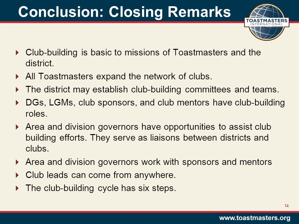 Conclusion: Closing Remarks  Club-building is basic to missions of Toastmasters and the district.