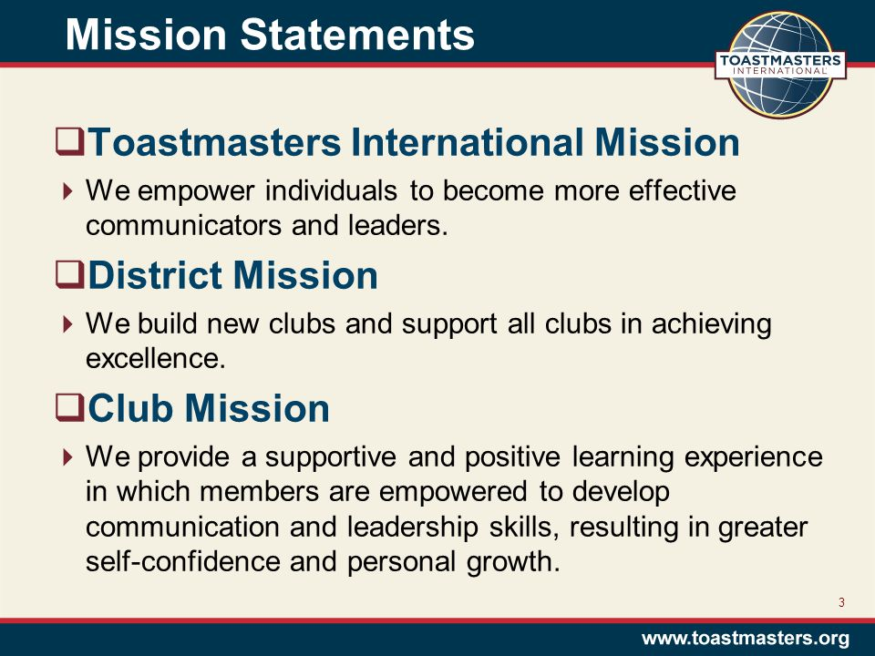 Mission Statements  Toastmasters International Mission  We empower individuals to become more effective communicators and leaders.