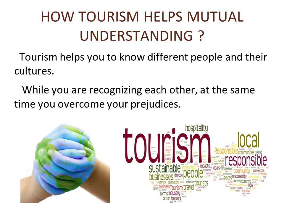 HOW TOURISM HELPS MUTUAL UNDERSTANDING .