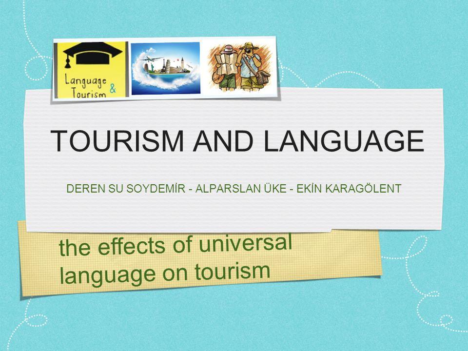 the effects of universal language on tourism TOURISM AND LANGUAGE DEREN SU SOYDEMİR - ALPARSLAN ÜKE - EKİN KARAGÖLENT