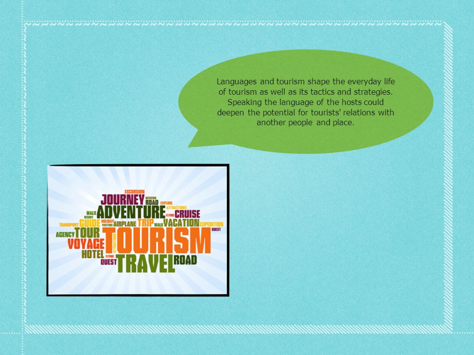 Languages and tourism shape the everyday life of tourism as well as its tactics and strategies.