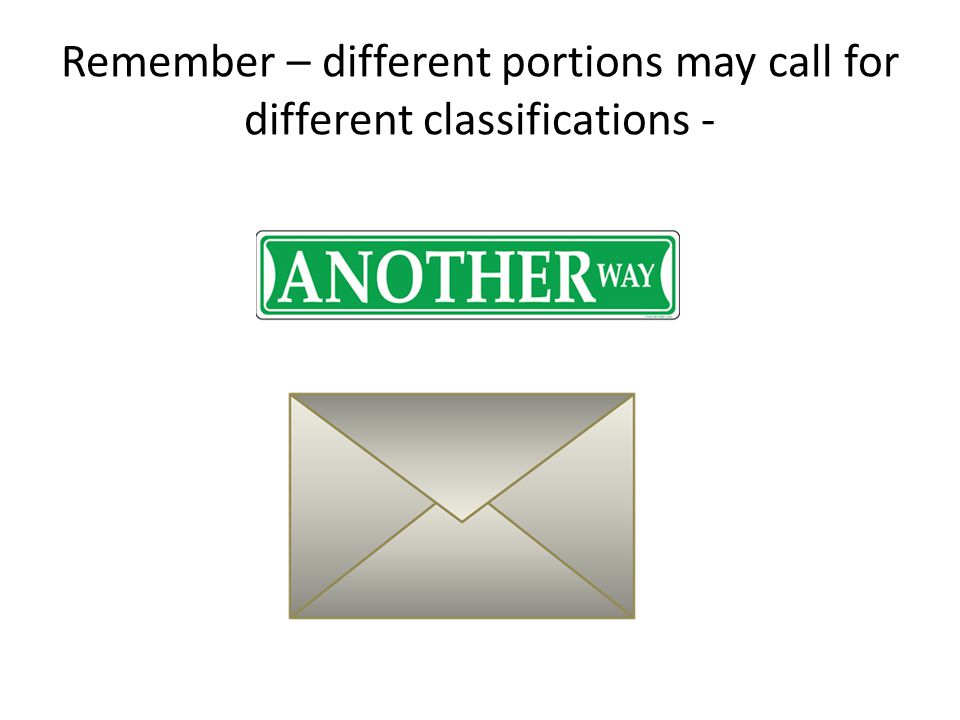 Remember – different portions may call for different classifications -