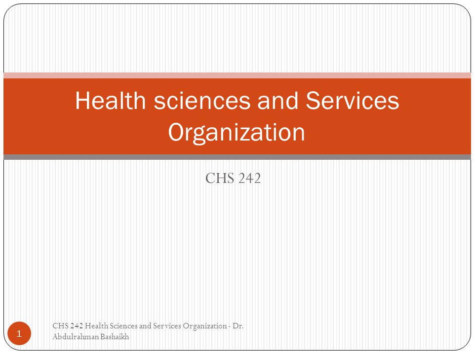 CHS 242 1 Health sciences and Services Organization CHS 242 Health Sciences and Services Organization - Dr.