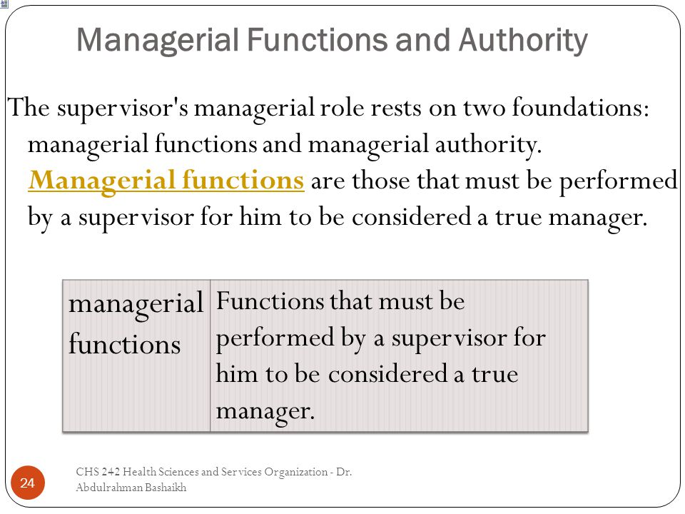 Managerial Functions and Authority 24 The supervisor's managerial role rests on two foundations: managerial functions and managerial authority. Manage