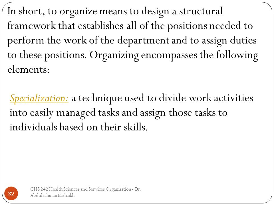 32 In short, to organize means to design a structural framework that establishes all of the positions needed to perform the work of the department and