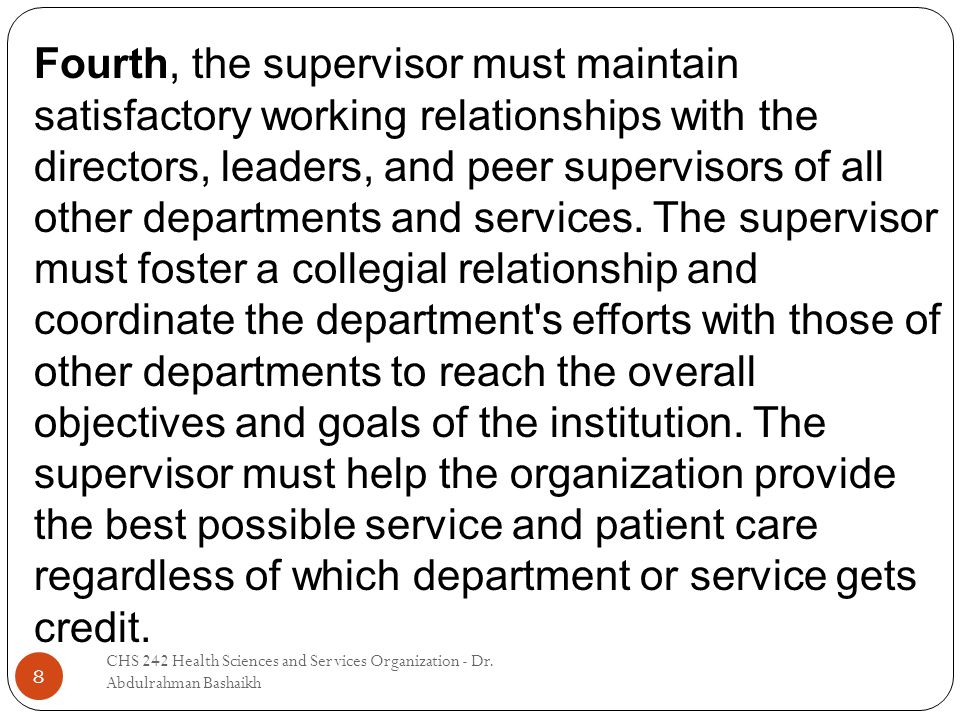 CHS 242 Health Sciences and Services Organization - Dr. Abdulrahman Bashaikh 8 Fourth, the supervisor must maintain satisfactory working relationships