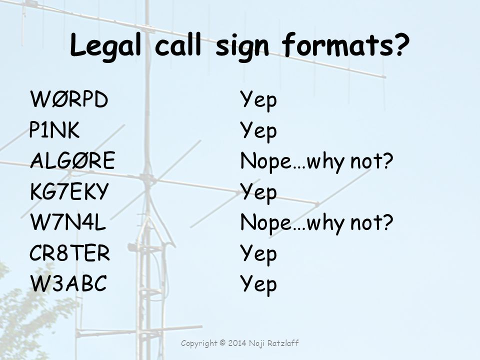 Legal call sign formats. WØRPD P1NK ALGØRE KG7EKY W7N4L CR8TER W3ABC Yep Nope…why not.