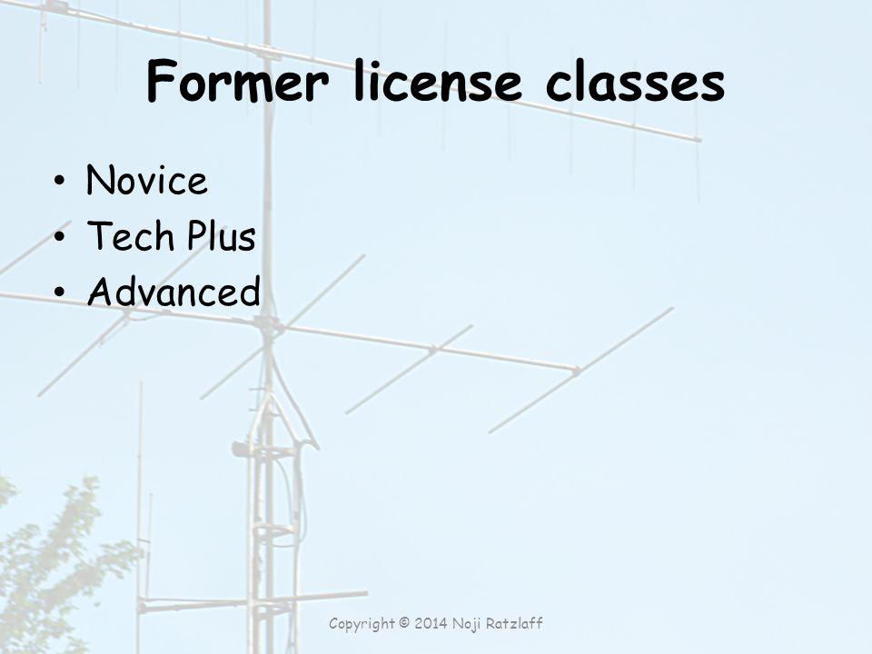 Former license classes Novice Tech Plus Advanced Copyright © 2014 Noji Ratzlaff