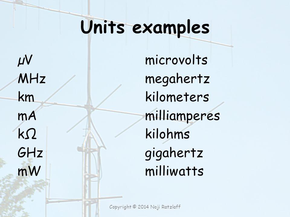 Units examples µV MHz km mA kΩkΩ GHz mW microvolts megahertz kilometers milliamperes kilohms gigahertz milliwatts Copyright © 2014 Noji Ratzlaff