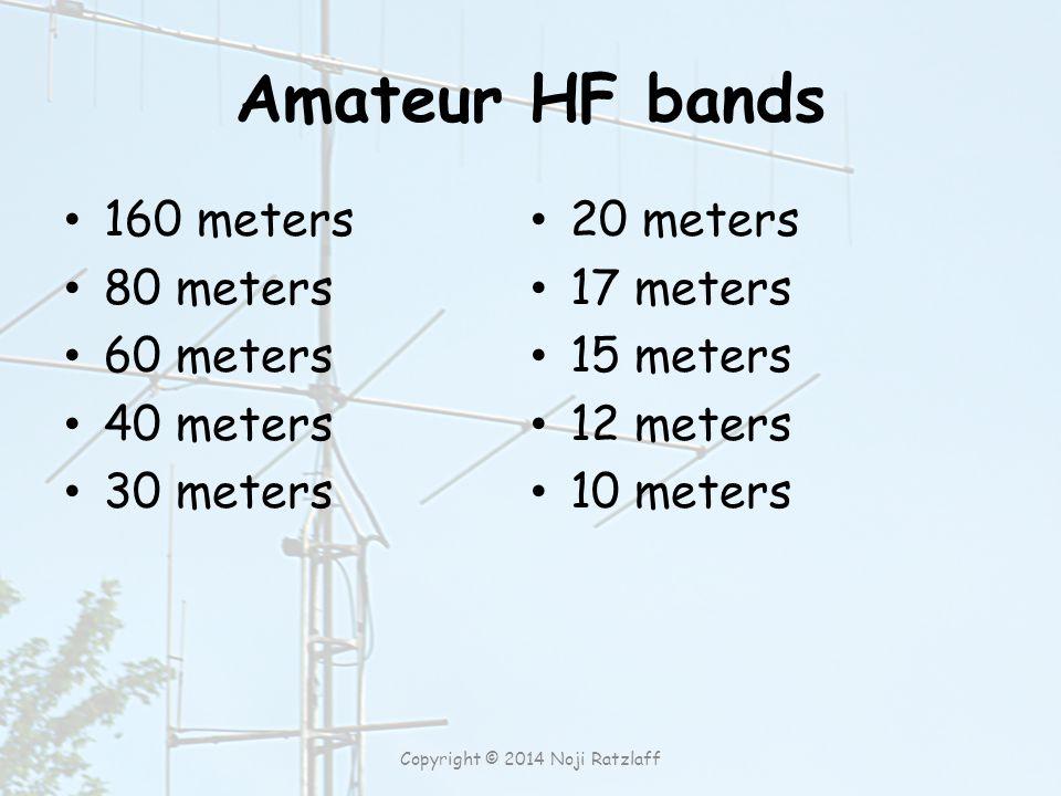 Amateur HF bands 160 meters 80 meters 60 meters 40 meters 30 meters 20 meters 17 meters 15 meters 12 meters 10 meters Copyright © 2014 Noji Ratzlaff