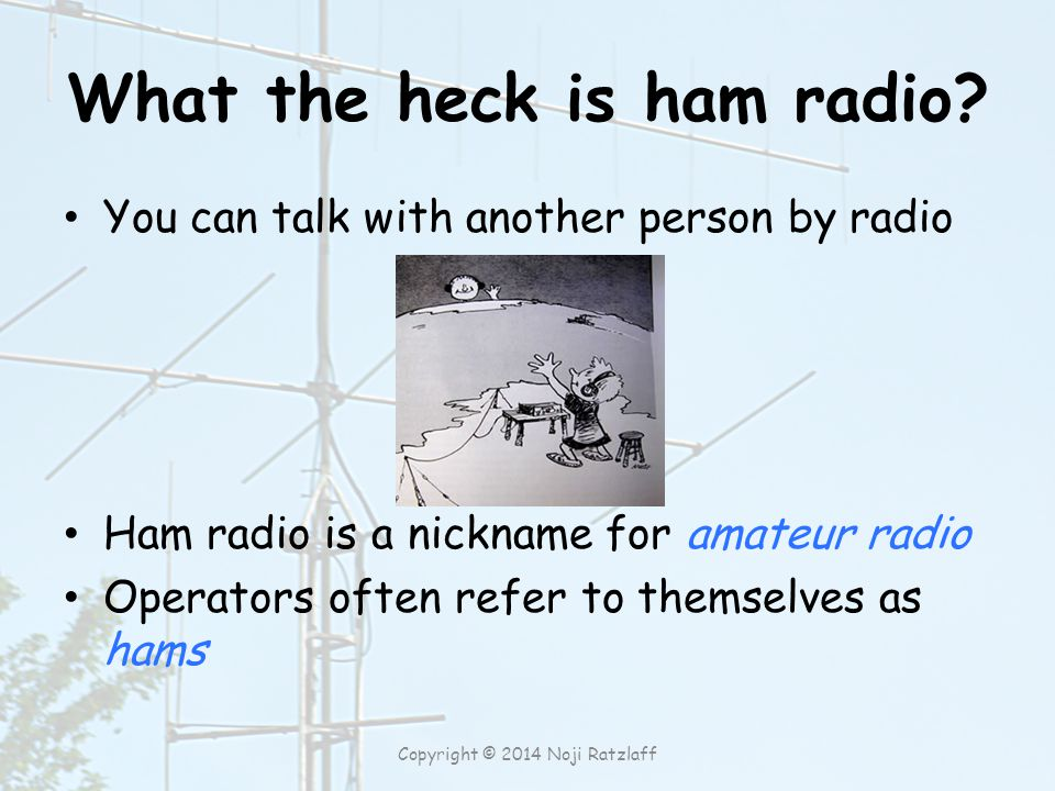RF safety Exposure Proximity to antennas A person who touches your antenna while you are transmitting could receive a painful RF burn Safe power levels Copyright © 2014 Noji Ratzlaff