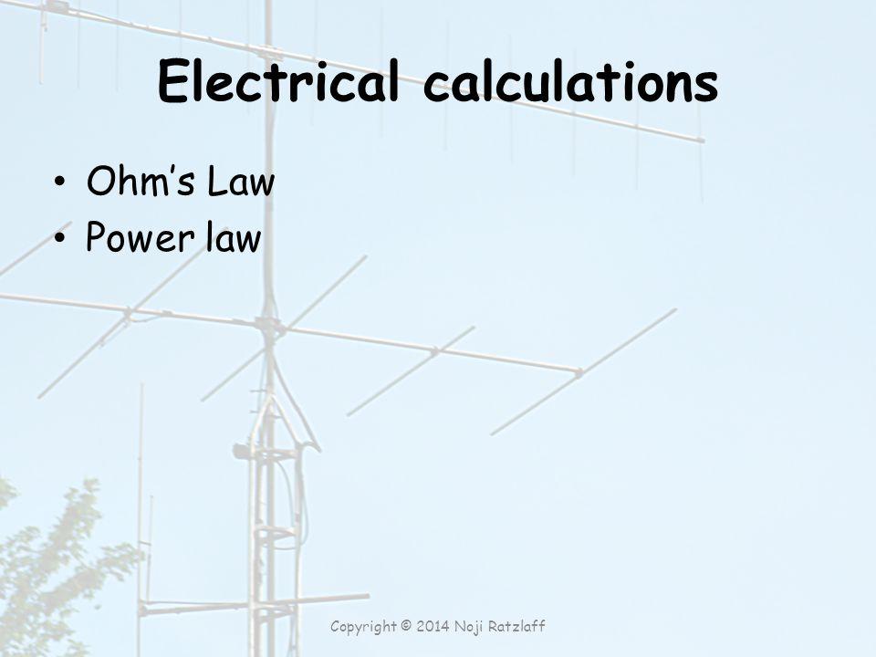 Electrical calculations Ohm's Law Power law Copyright © 2014 Noji Ratzlaff