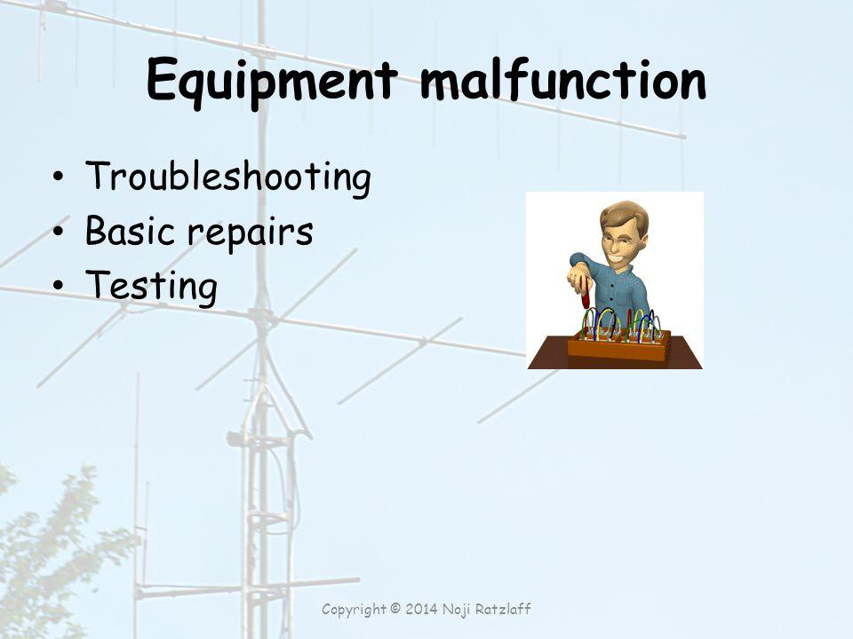 Equipment malfunction Troubleshooting Basic repairs Testing Copyright © 2014 Noji Ratzlaff