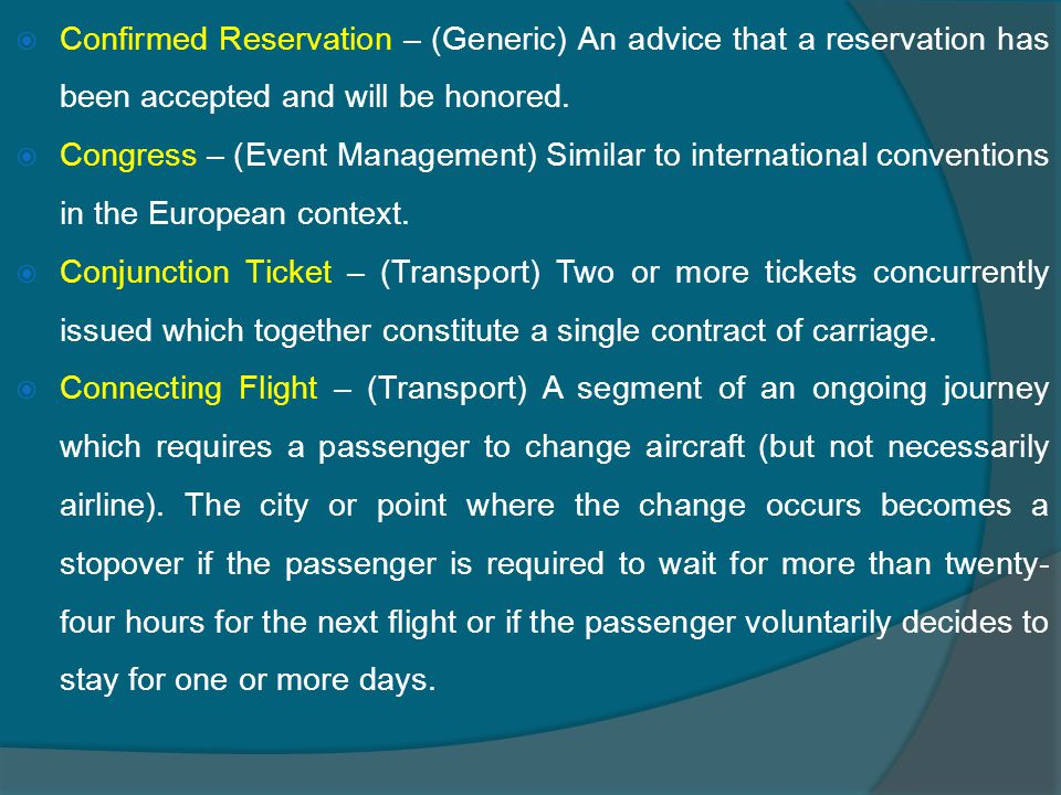  Confirmed Reservation – (Generic) An advice that a reservation has been accepted and will be honored.
