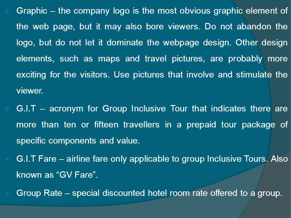  Graphic – the company logo is the most obvious graphic element of the web page, but it may also bore viewers.
