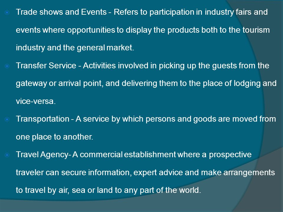  Trade shows and Events - Refers to participation in industry fairs and events where opportunities to display the products both to the tourism industry and the general market.