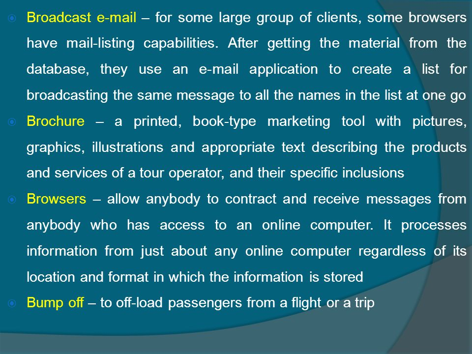  Broadcast e-mail – for some large group of clients, some browsers have mail-listing capabilities.