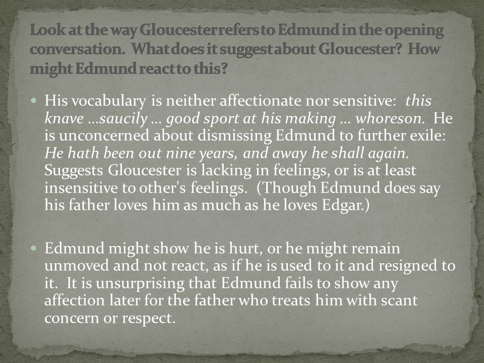 Clearly he is angry at the way he is treated because of it: considered socially unacceptable, ineligible to inherit his father s lands or titles, though, in fact, Edgar as the elder son would inherit them anyway.