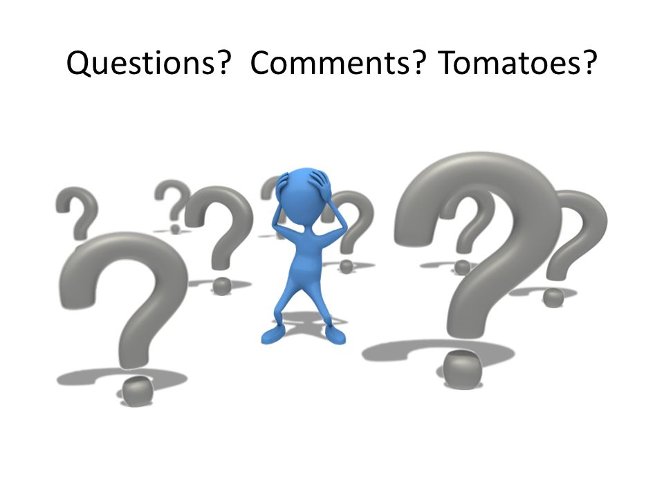 Questions Comments Tomatoes