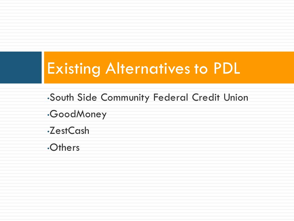 South Side Community Federal Credit Union GoodMoney ZestCash Others Existing Alternatives to PDL