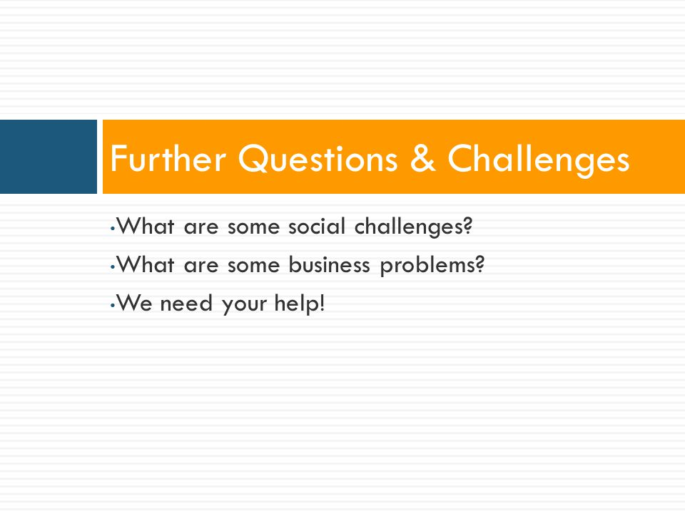 What are some social challenges. What are some business problems.