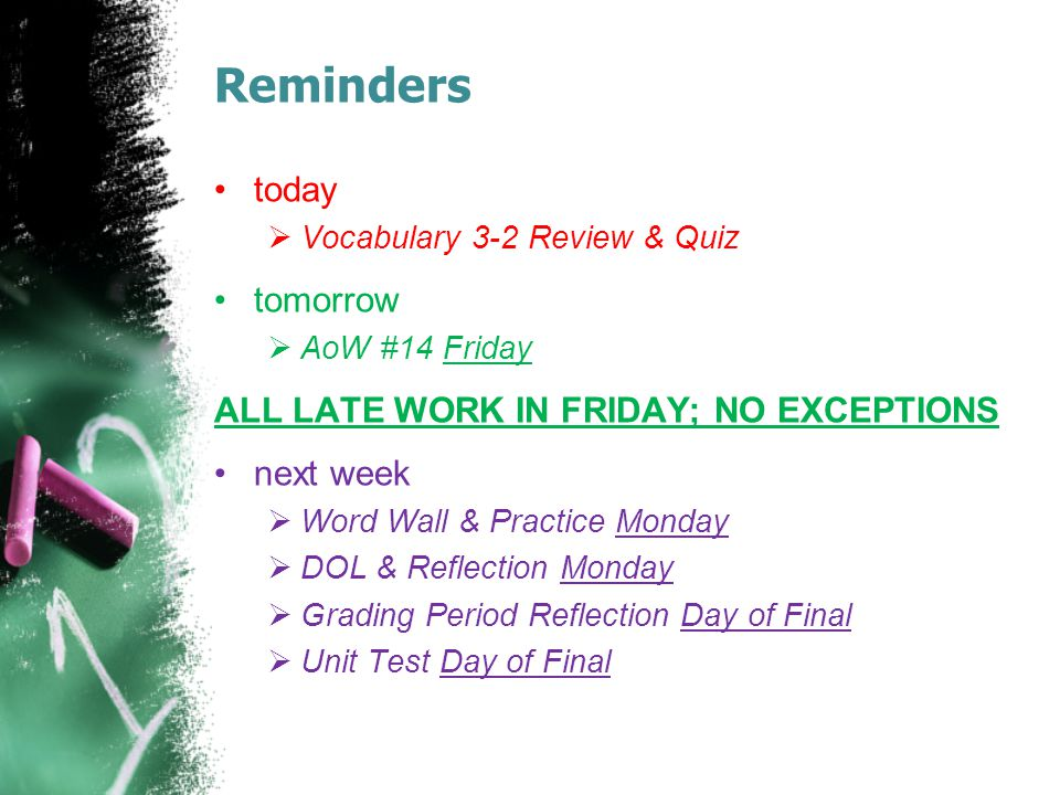 Reminders today  Vocabulary 3-2 Review & Quiz tomorrow  AoW #14 Friday ALL LATE WORK IN FRIDAY; NO EXCEPTIONS next week  Word Wall & Practice Monda