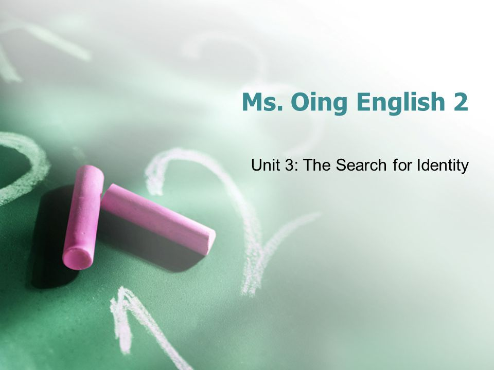 Ms. Oing English 2 Unit 3: The Search for Identity
