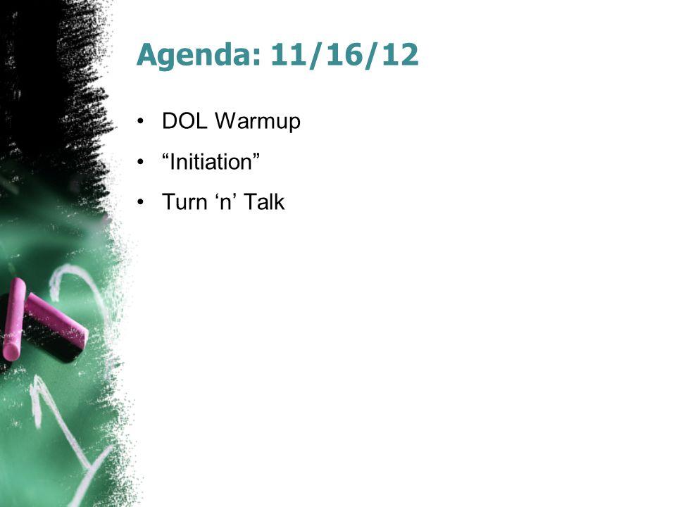 """Agenda: 11/16/12 DOL Warmup """"Initiation"""" Turn 'n' Talk"""
