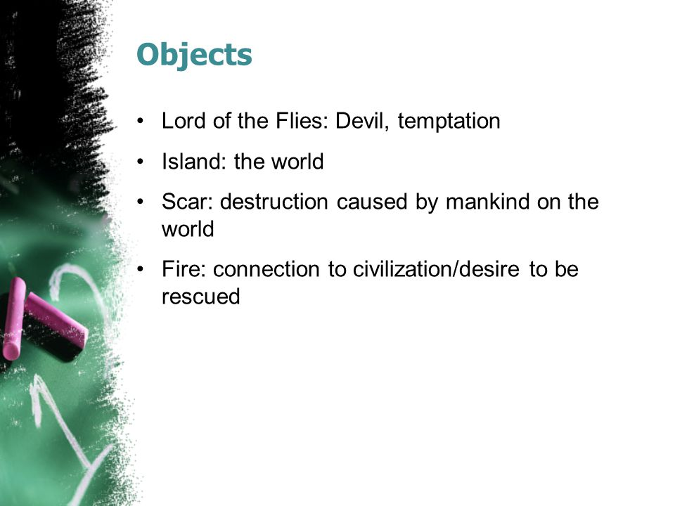 Objects Lord of the Flies: Devil, temptation Island: the world Scar: destruction caused by mankind on the world Fire: connection to civilization/desir