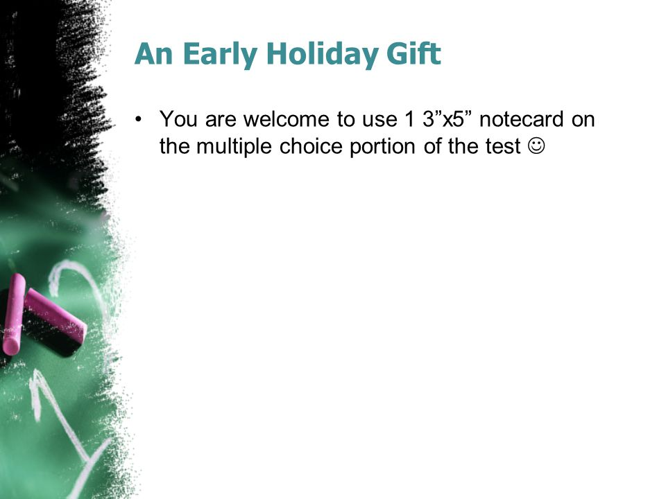 """An Early Holiday Gift You are welcome to use 1 3""""x5"""" notecard on the multiple choice portion of the test"""