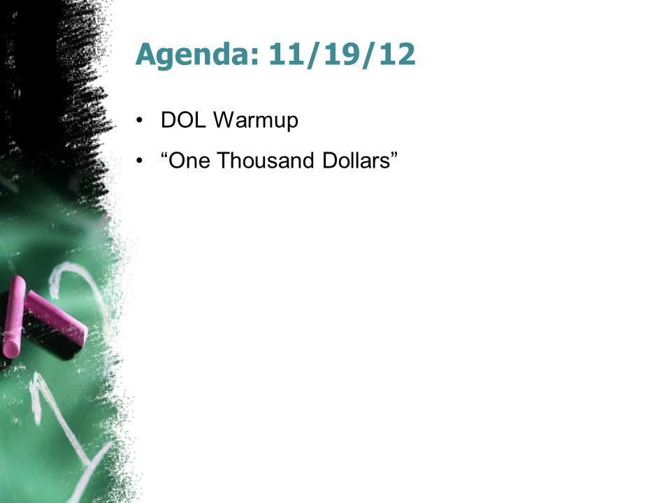 "Agenda: 11/19/12 DOL Warmup ""One Thousand Dollars"""