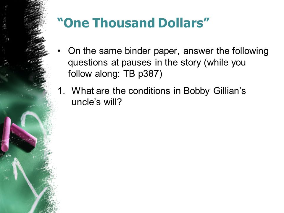 """""""One Thousand Dollars"""" On the same binder paper, answer the following questions at pauses in the story (while you follow along: TB p387) 1.What are th"""