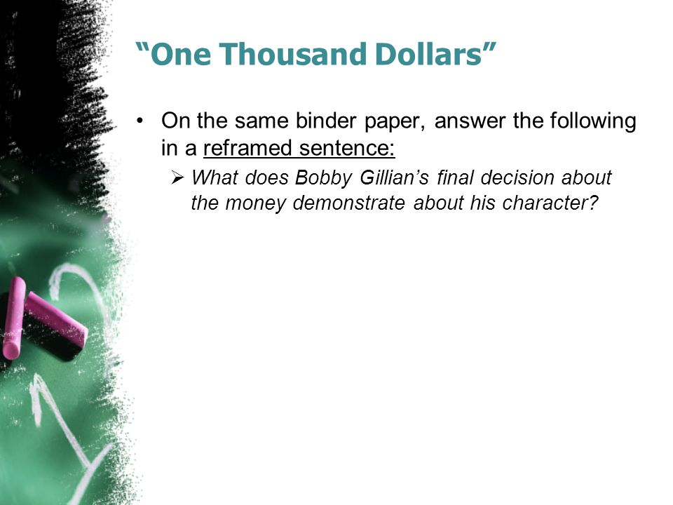 """""""One Thousand Dollars"""" On the same binder paper, answer the following in a reframed sentence:  What does Bobby Gillian's final decision about the mon"""