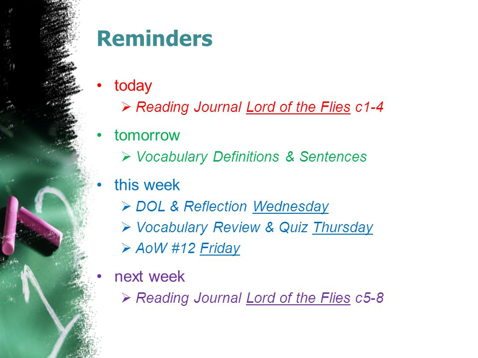 Reminders today  Reading Journal Lord of the Flies c1-4 tomorrow  Vocabulary Definitions & Sentences this week  DOL & Reflection Wednesday  Vocabu