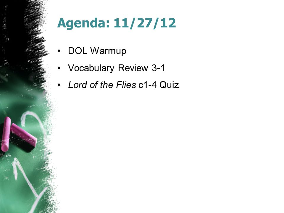 Agenda: 11/27/12 DOL Warmup Vocabulary Review 3-1 Lord of the Flies c1-4 Quiz