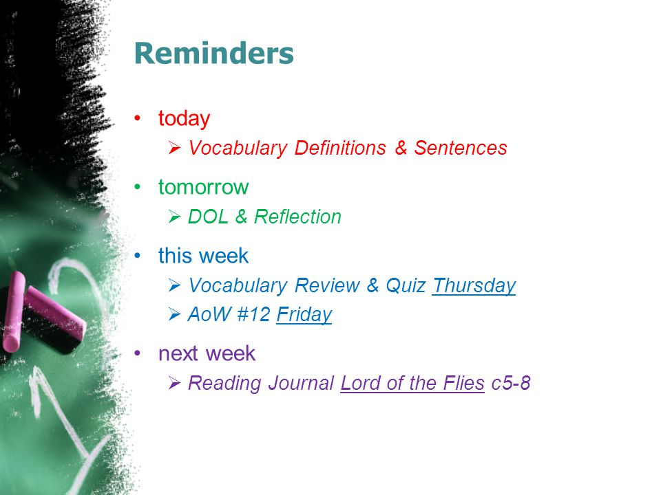 Reminders today  Vocabulary Definitions & Sentences tomorrow  DOL & Reflection this week  Vocabulary Review & Quiz Thursday  AoW #12 Friday next w