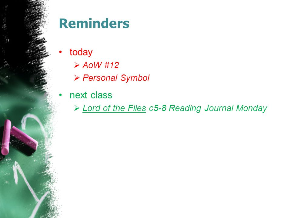 Reminders today  AoW #12  Personal Symbol next class  Lord of the Flies c5-8 Reading Journal Monday