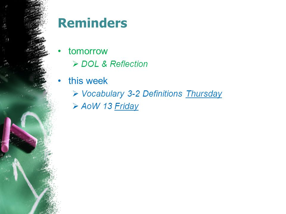 Reminders tomorrow  DOL & Reflection this week  Vocabulary 3-2 Definitions Thursday  AoW 13 Friday