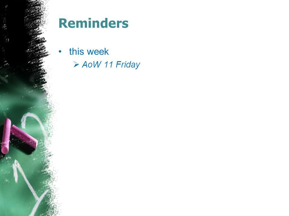 Reminders today  LotF c5-8 Reading Journal this week  DOL & Reflection Wednesday  Vocabulary 3-2 Definitions Thursday  AoW 13 Friday