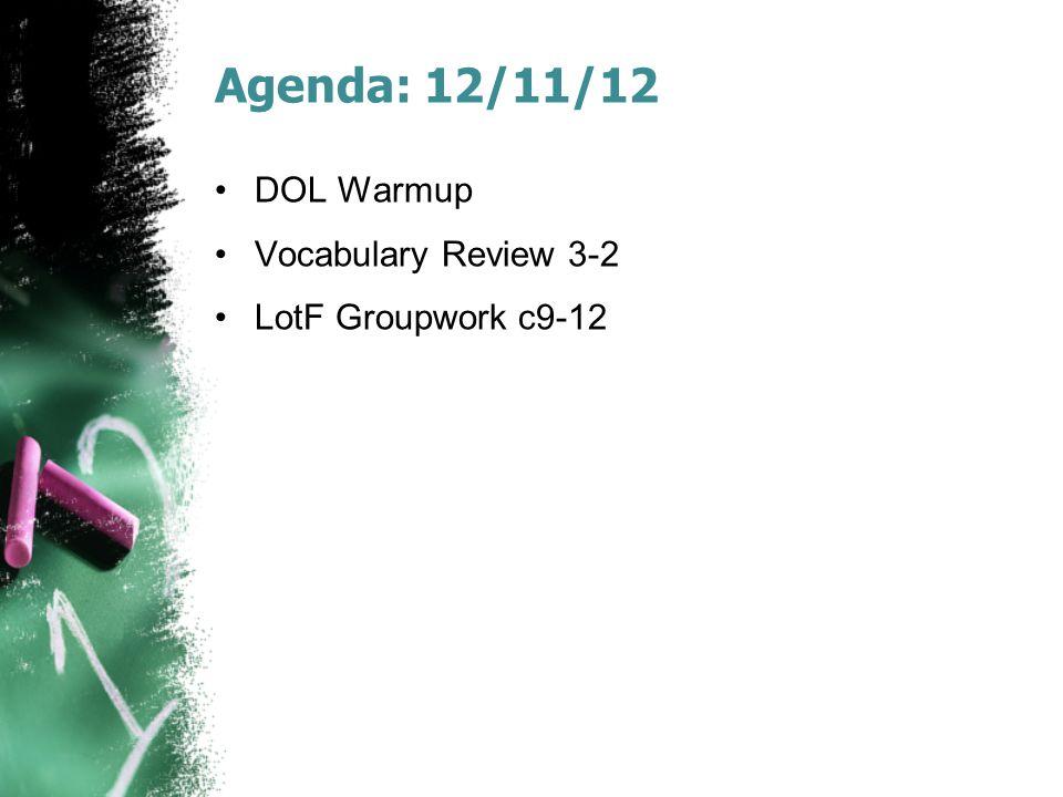 Agenda: 12/11/12 DOL Warmup Vocabulary Review 3-2 LotF Groupwork c9-12