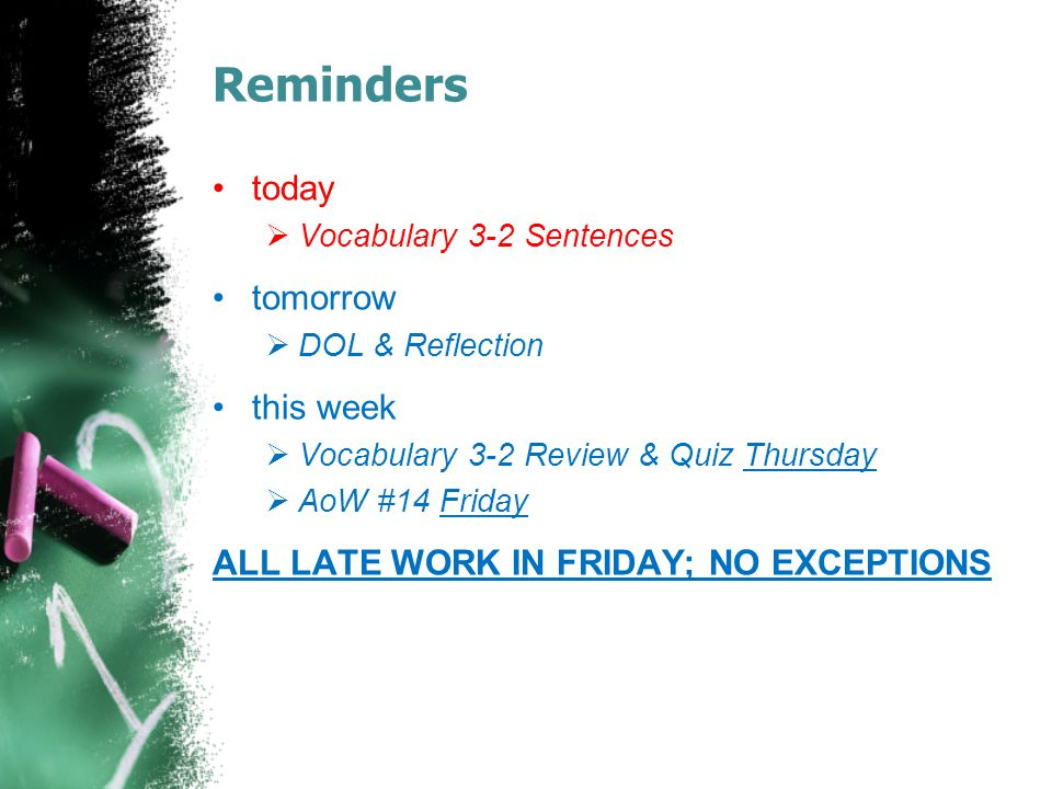 Reminders today  Vocabulary 3-2 Sentences tomorrow  DOL & Reflection this week  Vocabulary 3-2 Review & Quiz Thursday  AoW #14 Friday ALL LATE WOR