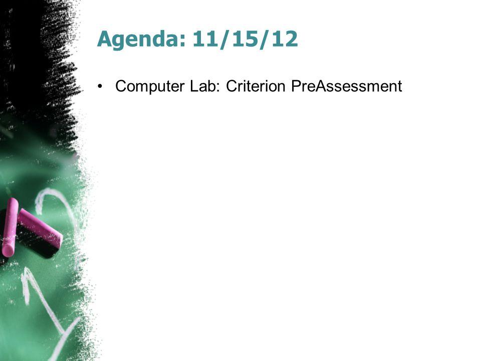 Agenda: 11/15/12 Computer Lab: Criterion PreAssessment