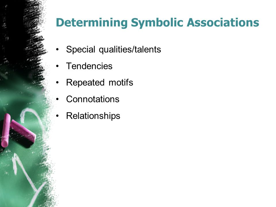 Determining Symbolic Associations Special qualities/talents Tendencies Repeated motifs Connotations Relationships
