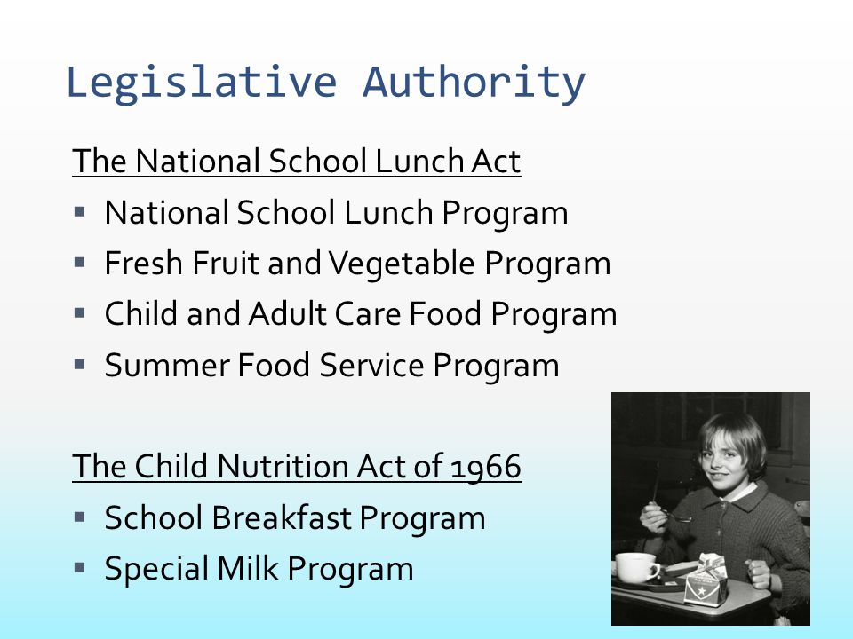 Legislative Authority The National School Lunch Act  National School Lunch Program  Fresh Fruit and Vegetable Program  Child and Adult Care Food Pr