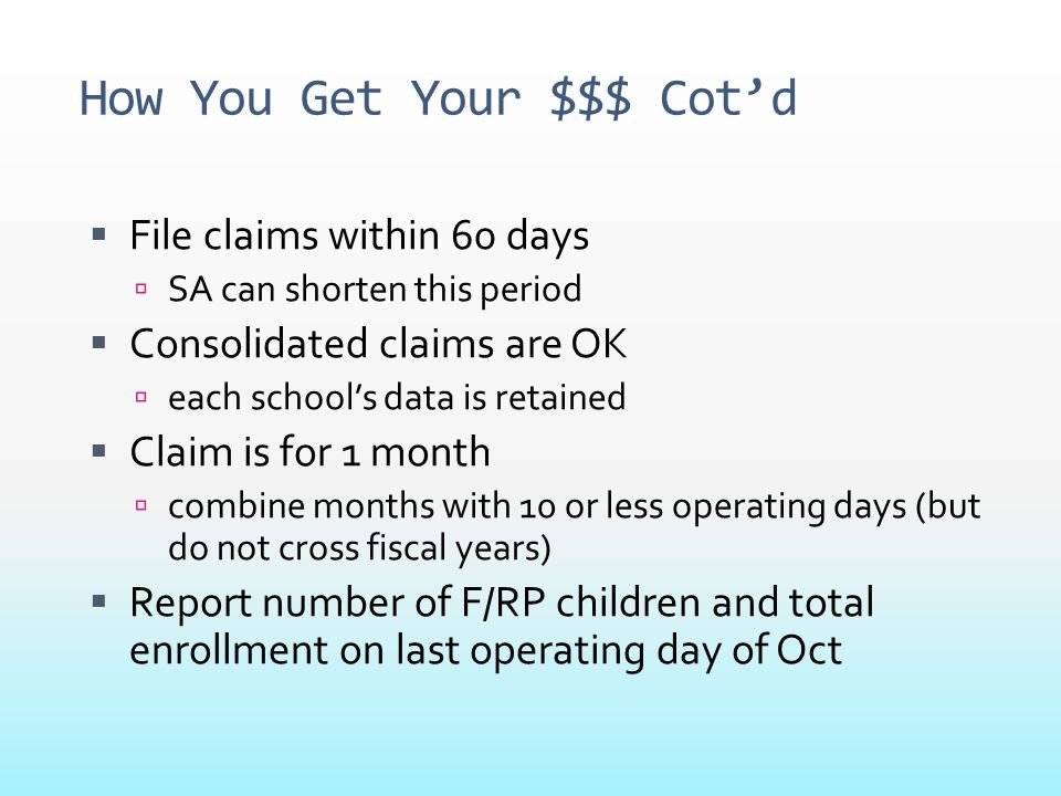 How You Get Your $$$ Cot'd  File claims within 60 days  SA can shorten this period  Consolidated claims are OK  each school's data is retained  C