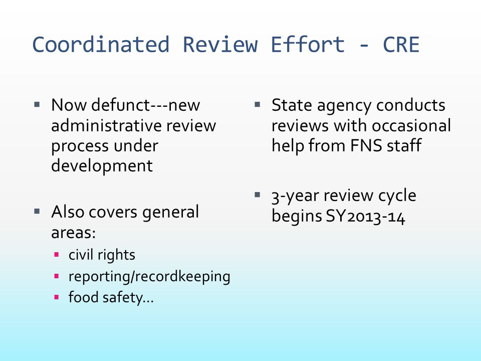 Coordinated Review Effort - CRE  Now defunct---new administrative review process under development  Also covers general areas:  civil rights  repo