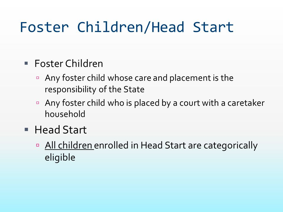 Foster Children/Head Start  Foster Children  Any foster child whose care and placement is the responsibility of the State  Any foster child who is