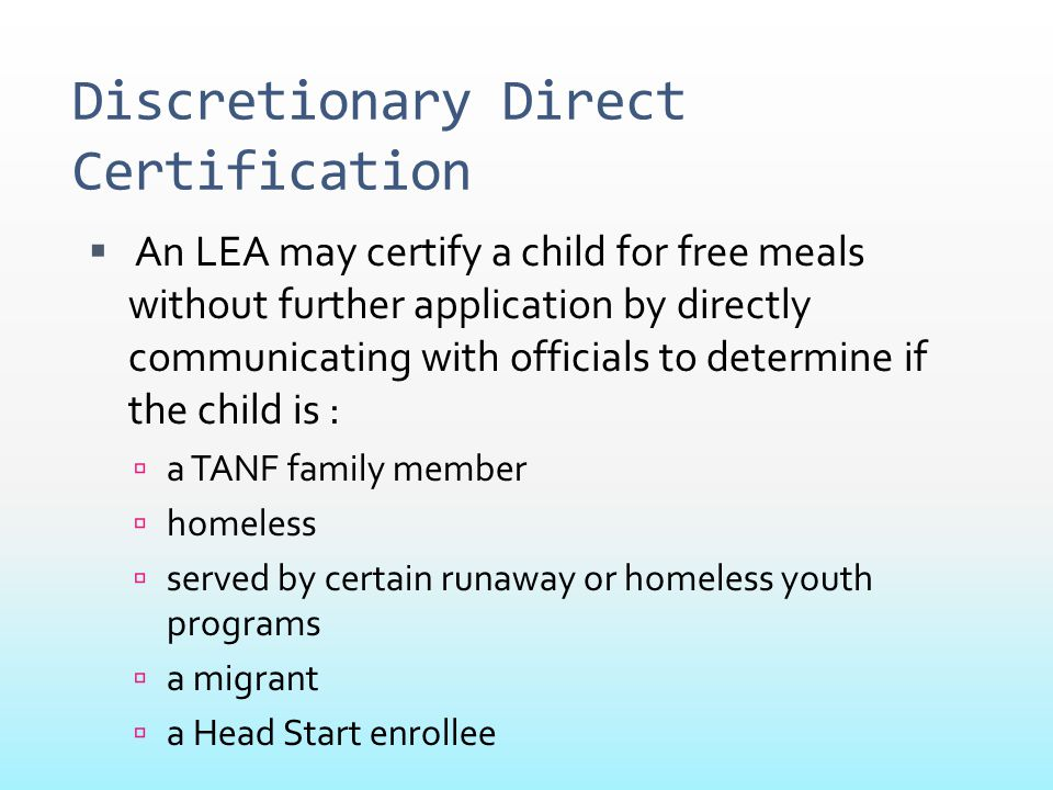 Discretionary Direct Certification  An LEA may certify a child for free meals without further application by directly communicating with officials to