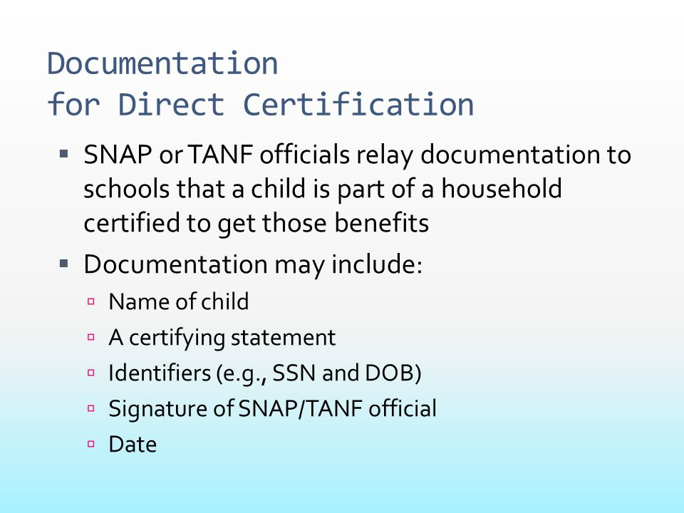 Documentation for Direct Certification  SNAP or TANF officials relay documentation to schools that a child is part of a household certified to get th