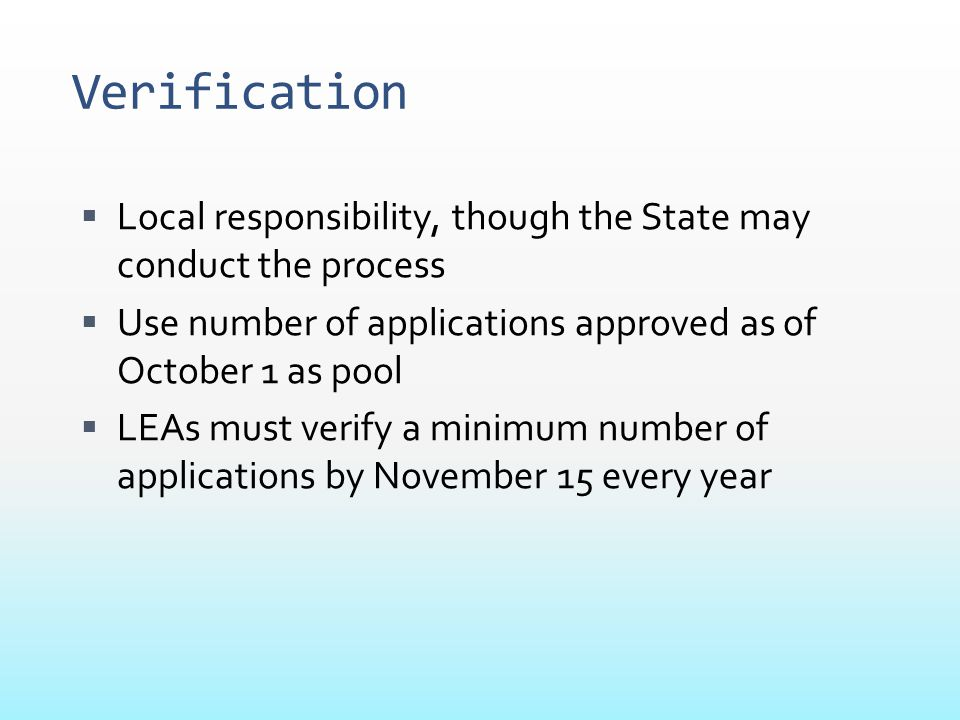 Verification  Local responsibility, though the State may conduct the process  Use number of applications approved as of October 1 as pool  LEAs mus